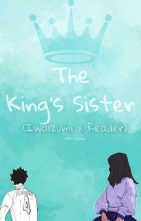 The King's Sister (Iwaizumi x Reader) - Chapter 1 - Wattpad