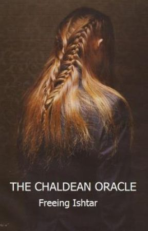 The Chaldean Oracle [Book One : Freeing Ishtar] by DarknessAndLight