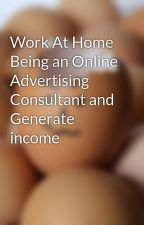 Work At Home Being an Online Advertising Consultant and Generate income by seotech15