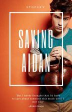 Saving Aidan (BEING EDITED) by StopSxv
