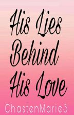 His Lies Behind His Love by ChastenMarie3