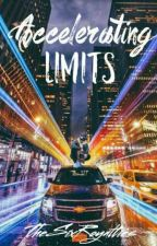 Accelerating Limits •BOOK 2 [COMPLETED] by TheSixRoyalties