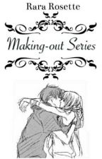 Making Out Series (Collection of One Shots) by RR_Rosette