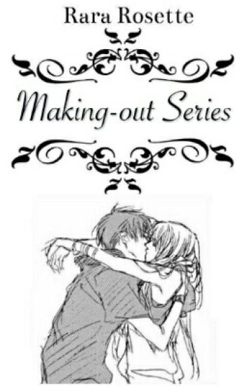 Making Out Series (Collection of One Shots)