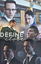 Define Close [Nygmobblepot] by gcthamcity