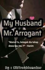 My Husband Mr. Arrogant by CikTroublemaker
