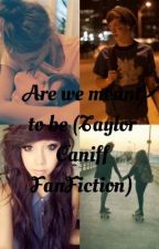 Are we meant to be? (A Taylor Caniff FanFiction) by bbystiles
