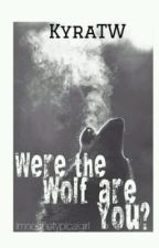 Were The Wolf Are You? by KyraTW