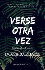 Verse otra vez (Doña Bárbara) by DamaGaladriel