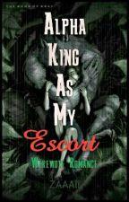 Alpha King As My Escort(Slow Updates) by ZAaali