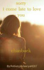 sorry i come late to love you (chanbaek)  by RobiatulAdawiyaH287