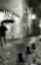 THÁI TỬ PHI THẤT SỦNG_Edit by nhanxike