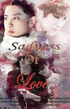 Sadness Of Love [HUNHAN] by Sparkle_aurora95