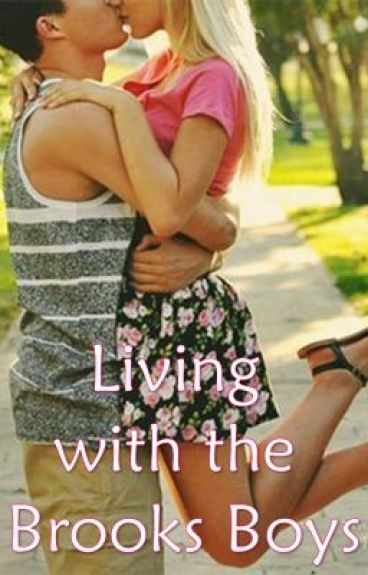 Living with the Brooks Boys by xxLivingTheLifexx