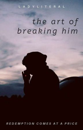 The Art of Breaking Him by ladyliteral