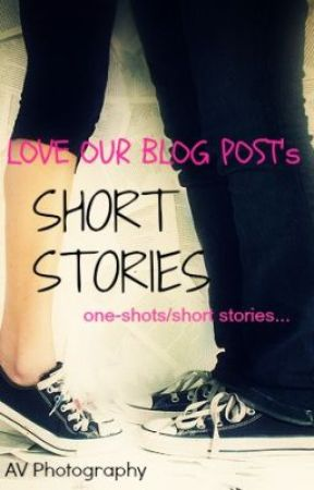SHORT STORIES BY LOBP by LoveOurBlogPost