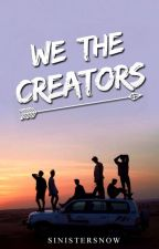 We The Creators by SinisterSnow