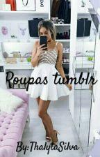 Roupas tumblr  by ThalytaSilva932