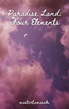 Paradise Land: Four Elements [INCOMPLETE] by mastertamasaki