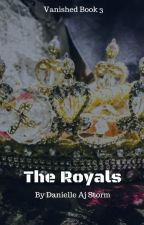 The Royals (Vanished Book 3) by DanielleAjStorm