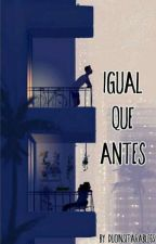 Igual que antes by DuoInseparable65