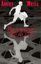 Reverse Reality (FR) by AnatoleWriter