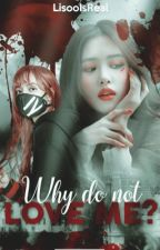 Why do not love me  ?  by BManoban