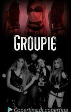 Groupie(Lauren G!P) by Lovemusic211