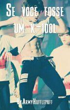 Se você fosse um k-idol  by JessicaFonseca933