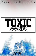 TOXIC AWARDS \ 2018 INSCRIPCIONES CERRADAS by ToxicTeam
