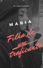 Maria - Filha de um traficante ( EM REVISÃO)  by AnjoAlgodao