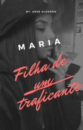Maria - Filha de um traficante by AnjoAlgodao