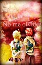 No me olvides [Nalu] fairy tail by fxirylxn
