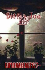 Bitter Too Late by EufenaBeautY27-