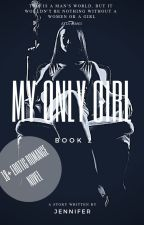 My Only Girl (BOOK 2 of My Baby Girl) by ESMIECutiE
