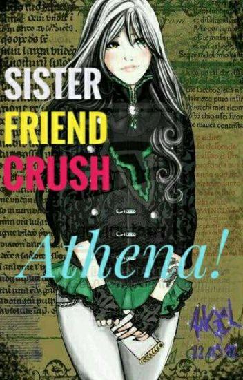 sister friend crush athena Łøłłā Łöłłītä wattpad