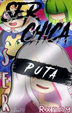 Ser Chica, Ser Puta ┋❛🌙❜ ft. FNAFHS Girls Fic's by g_go_golden