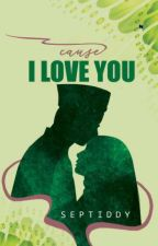 Cause I Love You by septiddy