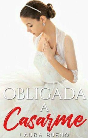 OBLIGADA A CASARME  ( Editando) by Laura_Bueno24