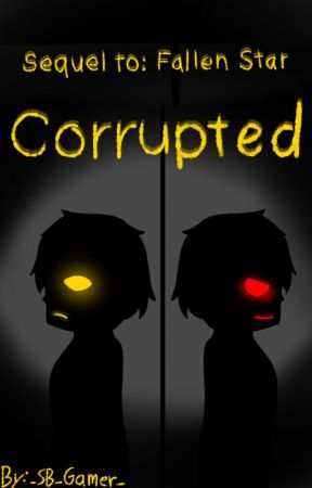 Corrupted: Sequel to Fallen Star by _SB_Gamer_