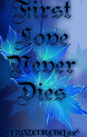 first love never dies first love never dies an essay wattpad first love never dies
