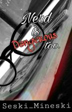 Nerd Is Dangerous Too. (COMPLETED♡)  by kissescruz_01