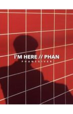 im here // phan  by angryowo