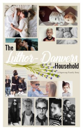 The Luthor-Danvers Household - Supercorp - Miracle - Wattpad