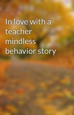 In love with a teacher mindless behavior story by rabecca_s