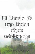 El Diario de una tipica chica adolecente by AnOnImO-AnOnImA