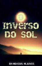 O Inverso Do Sol  by Mateus_M_Alves00
