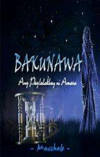 BAKUNAWA: Ang Paglalakbay ni Amara by Maccheb