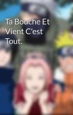 Ta Bouche Et Vient C'est Tout. by SaidKhoya