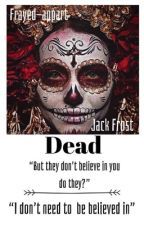 Dead || Jack Frost by Frayed-Apart
